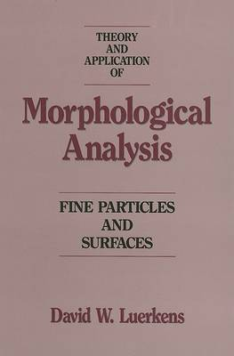 Theory and Application of Morphological Analysis: Fine Particles and Surfaces