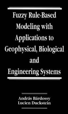Fuzzy Rule-Based Modeling with Applications to Geophysical, Biological and Engineering Systems