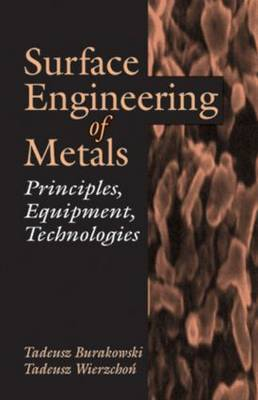 Surface Engineering of Metals: Principles, Equipments, Technologies