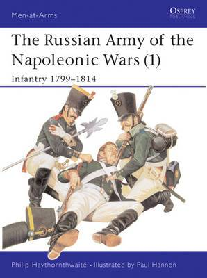 The Russian Army of the Napoleonic Wars: No.1: Infantry, 1798-1814