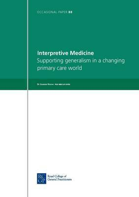 Interpretive Medicine: Supporting Generalism in a Changing Primary Care World