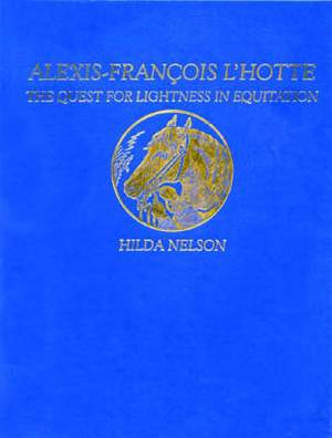 Alexis-Francois L'Hotte: The Quest for Lightness in Equitation