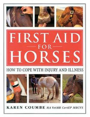 First Aid for Horses: How to Cope with Injury and Illness