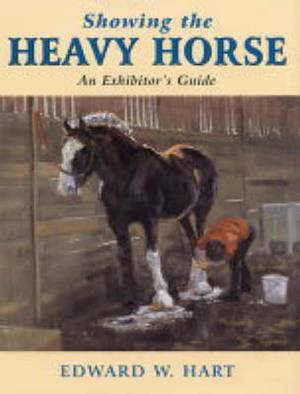 Showing the Heavy Horse: An Exhibitor's Guide
