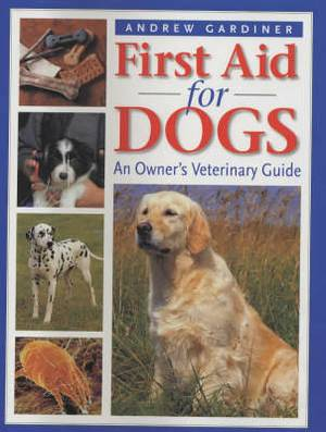 First Aid for Dogs: An Owner's Veterinary Guide