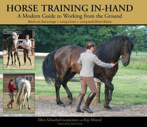 Horse Training In-hand: A Modern Guide to Working from the Ground Work on the Longe,  Long Lines,  Long and Short Reins
