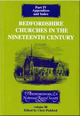 Bedfordshire Churches in the Nineteenth Century: Part IV: Appendices and Index