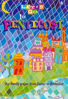 Let's Go to Pentecost: Our Family Prayer from Ester to Pentecost