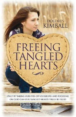 Freeing Tangled Hearts: Only by Taking Our Eyes Off Ourselves and Focusing Them on God Can Our Tangled Hearts Truly be Freed