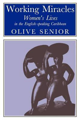 Working Miracles: Women's Lives in the English-speaking Caribbean