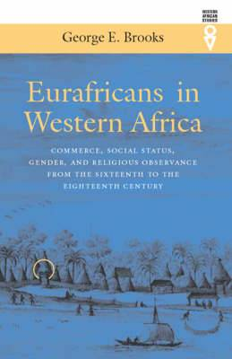 Eurafricans in Western Africa - Commerce, Social Status, Gender and Religious Observance from the Sixteenth to Eighteenth Century