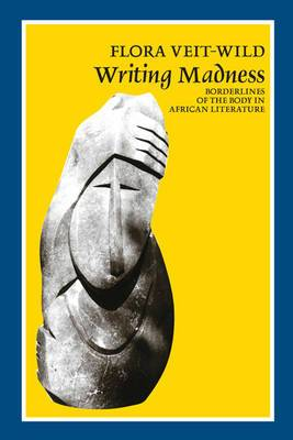 Writing Madness: Borderlines of the Body in African Literature