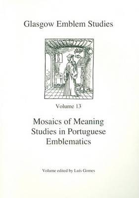 Mosaics of Meaning: Studies in Portuguese Emblematics: 2008