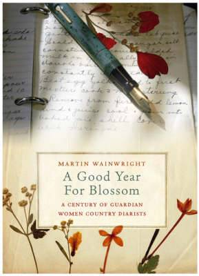 A Good Year for Blossom: A Century of the  Guardian's  Women Country Diarists