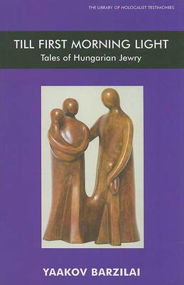 Till First Morning Light: Tales of Hungarian Jewry