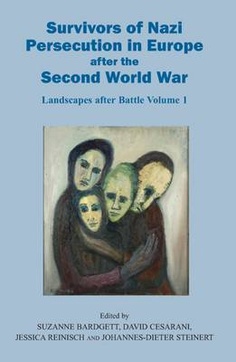 Survivors of Nazi Persecution in Europe After the Second World War: Landscapes After Battle: Volume 1