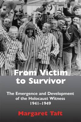 From Victim to Survivor: The Emergence and Development of the Holocaust  Witness, 1941 - 1949