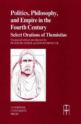 Politics, Philosophy and Empire in the Fourth Century: Themistius' Select Orations