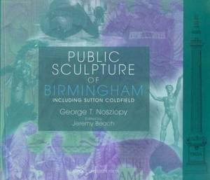 Public Sculpture of Birmingham: Including Sutton Coldfield