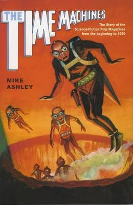 The Time Machines: The Story of the Science-Fiction Pulp Magazines from the Beginning to 1950