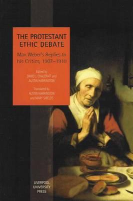 The Protestant Ethic Debate: Weber's Replies to His Critics, 1907-1910