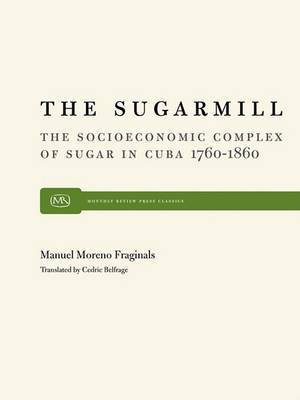 The Sugarmill: The Socioeconomic Complex of Sugar in Cuba, 1760-1860