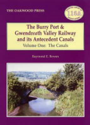 The Burry Port and Gwendreath Valley Railway and its Antecedent Canals: Volume 1: The Canals
