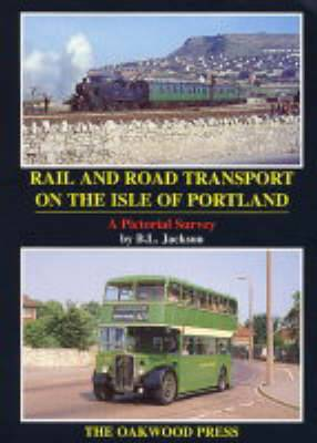 Rail and Road Transport on the Isle of Portland: A Pictorial Survey