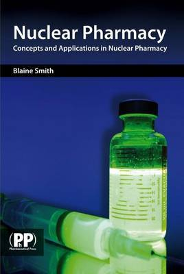 Nuclear Pharmacy: Concepts and Applications in Nuclear Pharmacy