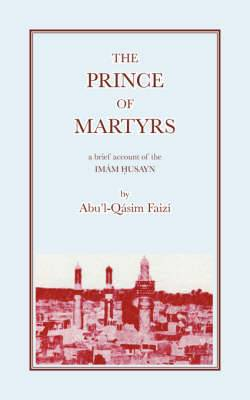 The Prince of Martyrs: Account of the Imam Husayn