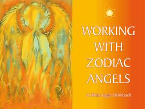 Working with Zodiac Angels: A White Eagle Workbook