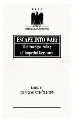 Escape into War?: The Foreign Policy of Imperial Germany