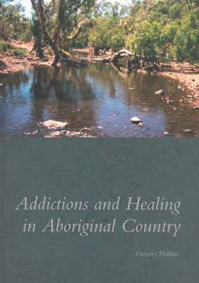 Addictions and Healing in Aboriginal Country