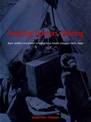 Reading Doctors' Writing: Race, Politics and Power in Indigenous Health Research 1870-1969