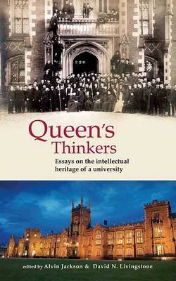 Queen's Thinkers: Essays on the Intellectual Heritage of a University
