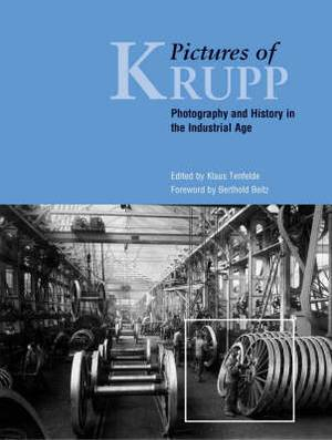 Pictures of Krupp: Photography and History in the Industrial Age