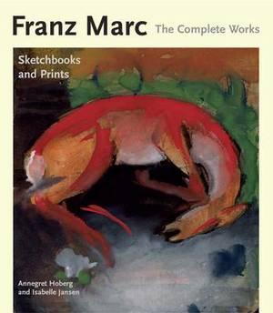 Franz Marc the Complete Works: Sketchbooks and Prints: v. 3
