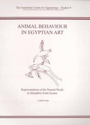 Animal Behaviour in Egyptian Art: Representations of the Natural World in Memphite Tomb Scenes
