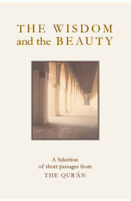 The Wisdom and the Beauty: A Selection of Short Passages from the Qu'ran
