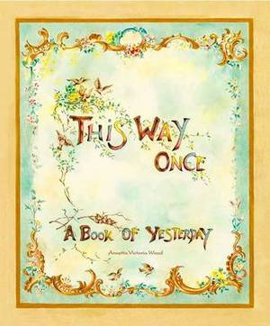 This Way Once: A Book of Yesterday