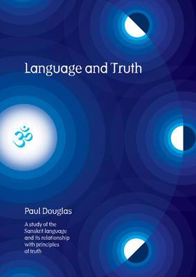 Language and Truth: A Study of the Sanskrit Language and Its Relationship with Principles of Truth