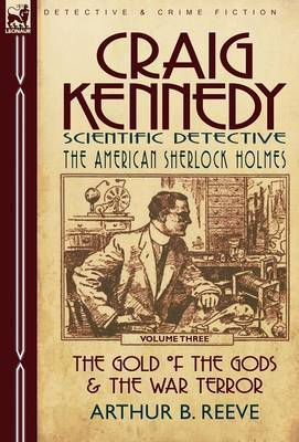 Craig Kennedy-Scientific Detective: Volume 3-The Gold of the Gods & the War Terror