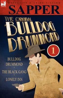 The Original Bulldog Drummond: 1-Bulldog Drummond, the Black Gang & Lonely Inn