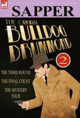 The Original Bulldog Drummond: 2-The Third Round, the Final Count & the Mystery Tour
