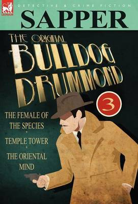 The Original Bulldog Drummond: 3-The Female of the Species, Temple Tower & the Oriental Mind
