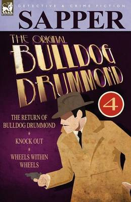 The Original Bulldog Drummond: 4-The Return of Bulldog Drummond, Knock Out & Wheels Within Wheels