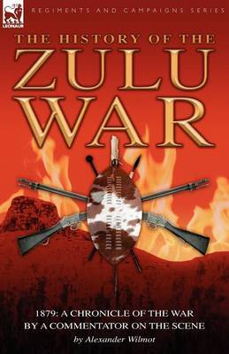 History of the Zulu War, 1879: A Chronicle of the War by a Commentator on the Scene
