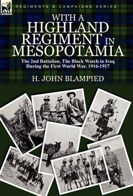 With a Highland Regiment in Mesopotamia: The 2nd Battalion, the Black Watch in Iraq During the First World War, 1916-1917