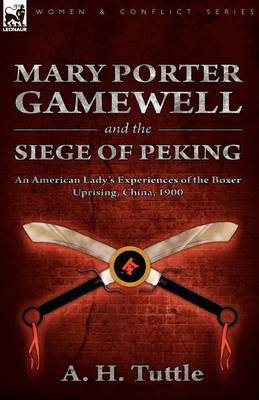 Mary Porter Gamewell and the Siege of Peking: An American Lady's Experiences of the Boxer Uprising, China, 1900
