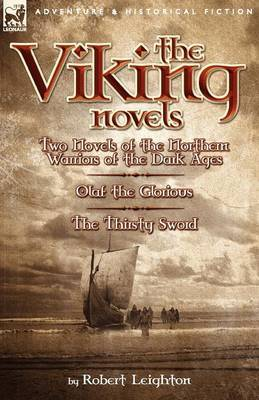 The Viking Novels: Two Novels of the Northern Warriors of the Dark Ages-Olaf the Glorious & the Thirsty Sword